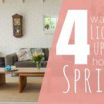 4 cách để làm sáng lên căn nhà của bạn trong mùa xuân